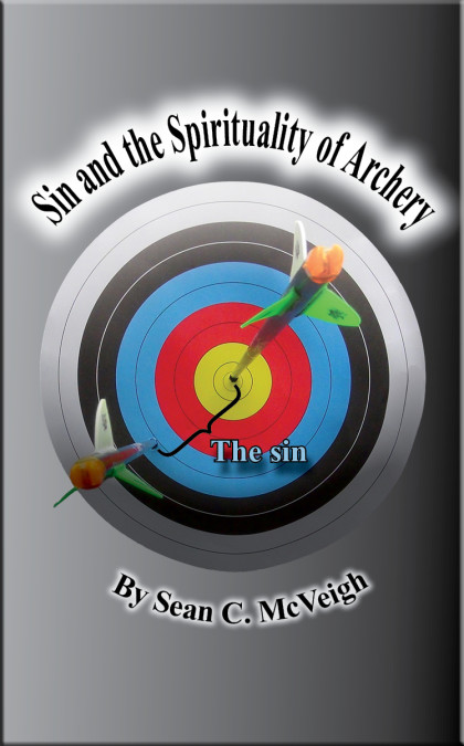 Sin and the Spirituality of Archery - Sean McVeigh - Sean's Outdoor Adventures