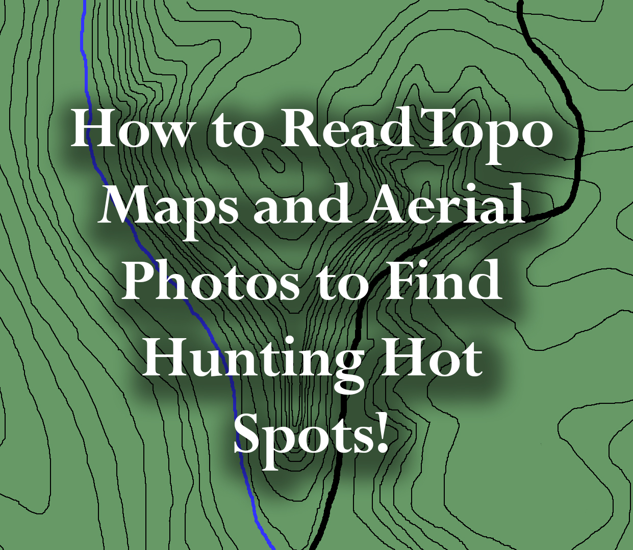 How To Read Topo Maps And Aerial Photos To Find Hunting Hot Spots - How to read topographic maps